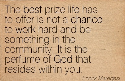best-work-quote-by-enock-maregesi-the-best-prize-life-has-to-offer-is-not-a-chance-to-work-hard-and-be-something-in-the-community.jpg