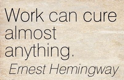 best-work-quote-by-ernest-hemingway-work-can-cure-almost-anything.jpg