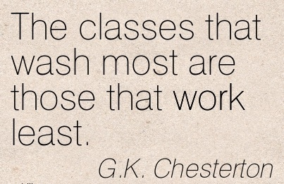 best-work-quote-by-gk-chesterton-the-classes-that-wash-most-are-those-that-work-least.jpg