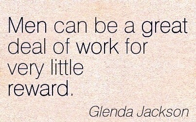 best-work-quote-by-glenda-jackson-men-can-be-a-great-deal-of-work-for-very-little-reward.jpg