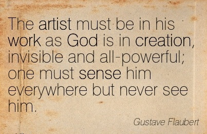 best-work-quote-by-gustave-flaubert-artist-must-be-in-his-work-as-god-is-in-creation-invisible-and-all-powerful-one-must-sense-him-everywhere-but-never-see-him.jpg