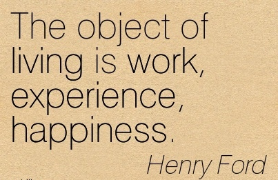 best-work-quote-by-henry-ford-the-object-of-living-is-work-experience-happiness.jpg