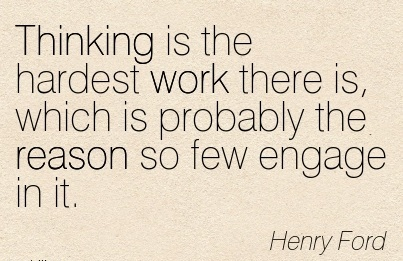 best-work-quote-by-henry-ford-thinking-is-the-hardest-work-there-is-which-is-probably-the-reason-so-few-engage-in-it.jpg