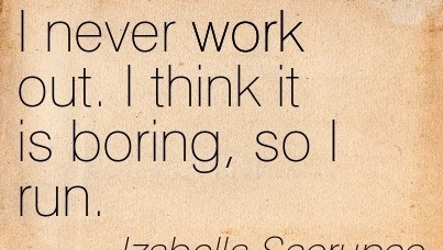 best-work-quote-by-izabella-scorupco-i-never-work-out-i-think-it-is-boring-so-i-run.jpg
