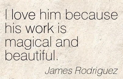 I Love You Quotes For Him 2015 : best-work-quote-by-james-rodriguez-i-love-him-because-his-work-is ...