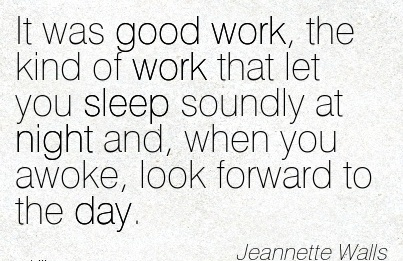 best-work-quote-by-jeannette-walls-it-was-good-work-the-kind-of-work-that-let-you-sleep-soundly-at-night-and-when-you-awoke-look-forward-to-the-day.jpg