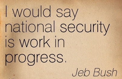 best-work-quote-by-jeb-bush-i-would-say-national-security-is-work-in-progress.jpg