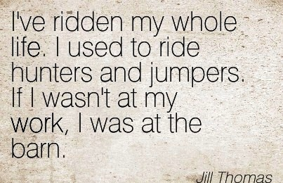 best-work-quote-by-jill-thomas-ive-ridden-my-whole-life-i-used-to-ride-hunters-and-jumpers-if-i-wasnt-at-my-work-i-was-at-the-barn.jpg