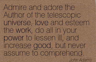 best-work-quote-by-john-adams-admire-and-adore-the-author-of-telescopic-universe-love-and-esteem-the-work-do-all-in-your-power-to-lessen-ill.jpg
