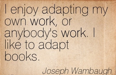 best-work-quote-by-joseph-wambaugh-i-enjoy-adapting-my-own-work-or-anybodys-work-i-like-to-adapt-books.jpg