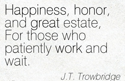 best-work-quote-by-jt-trowbridge-happiness-honor-and-great-estate-for-those-who-patiently-work-and-wait.jpg
