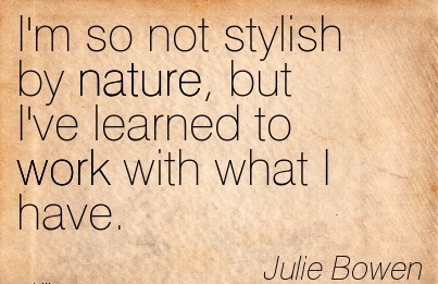 best-work-quote-by-julie-bowen-im-so-not-stylish-by-nature-but-ive-learned-to-work-with-what-i-have.jpg