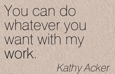 best-work-quote-by-kathy-acker-you-can-do-whatever-you-want-with-my-work.jpg