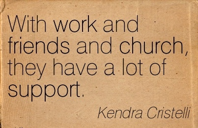best-work-quote-by-kendra-cristelli-with-work-and-friends-and-church-they-have-a-lot-of-support.jpg