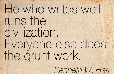 best-work-quote-by-kenneth-w-harl-he-who-writes-well-runs-the-civilization-everyone-else-does-the-grunt-work.jpg