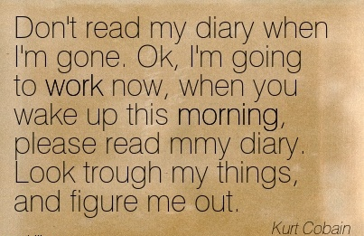 best-work-quote-by-kurt-coban-dont-read-my-diary-when-im-gone-ok-im-going-to-work-now.jpg