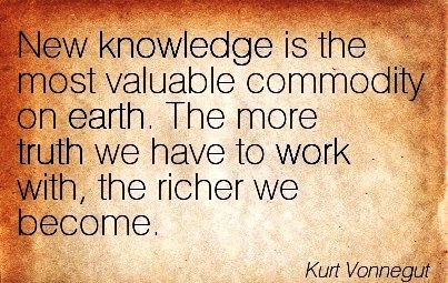 best-work-quote-by-kurt-vonnegut-new-knowledge-is-the-most-valuable-commodity-on-earth-the-more-truth-we-have-to-work-with-the-richer-we-become.jpg