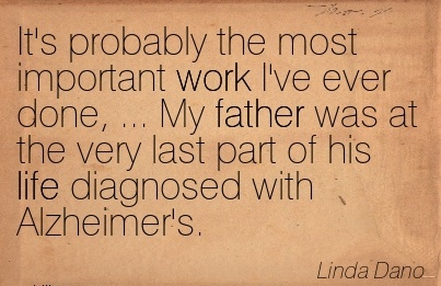 best-work-quote-by-linda-dano-its-probably-the-most-important-work-ive-ever-done-my-father-was-at-the-very-last-part-of-his-life-diagnosed-with-alzheimers.jpg