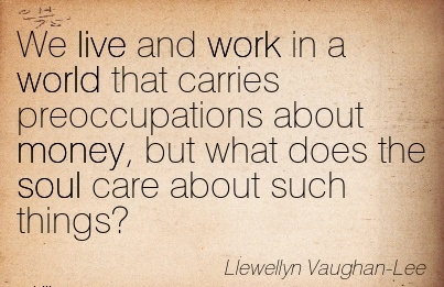 best-work-quote-by-llewellyn-vaughan-lee-we-live-and-work-in-a-world-that-carries-preoccupations-about-money-but-what-does-the-soul-care-about-such-things.jpg