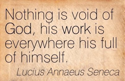 best-work-quote-by-lucius-annaeus-seneca-nothing-is-void-of-god-his-work-is-everywhere-his-full-of-himself.jpg