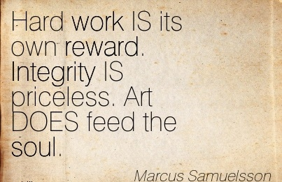 best-work-quote-by-marcus-samuelsson-hard-work-is-its-own-reward-integrity-is-priceless-art-does-feed-the-soul.jpg