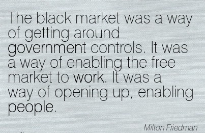 best-work-quote-by-milton-friedman-the-black-market-was-a-way-of-getting-around-government-controls-it-was-a-way-of-enabling-the-free-market-to-work-it-was-a-way-of-opening-up-enabling-people.jpg