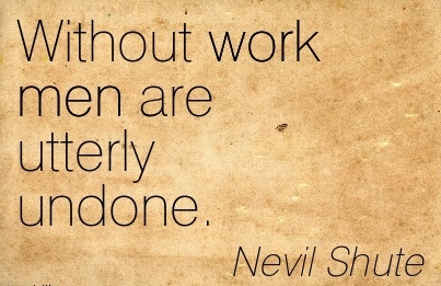 best-work-quote-by-nevil-shute-without-work-men-are-utterly-undone.jpg