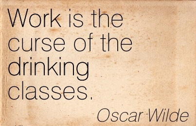 best-work-quote-by-oscar-wilde-work-is-the-curse-of-the-drinking-classes.jpg
