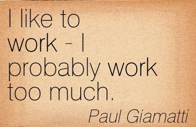 best-work-quote-by-paul-giamatti-i-like-to-work-i-probably-work-too-much.jpg