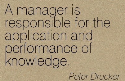 best-work-quote-by-peter-drucker-a-manager-is-responsible-for-the-application-and-performance-of-knowledge.jpg