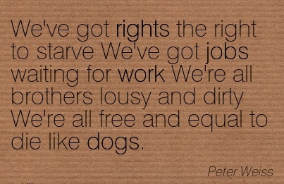 best-work-quote-by-peter-weiss-weve-got-rights-the-right-to-starve-weve-got-jobs-waiting-for-work.jpg