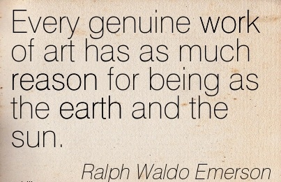 best-work-quote-by-ralph-waldo-emerson-every-genuine-work-of-art-has-as-much-reason-for-being-as-the-earth-and-the-sun.jpg