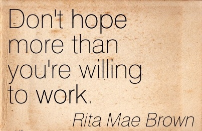 best-work-quote-by-rita-mae-brown-dont-hope-more-than-youre-willing-to-work.jpg