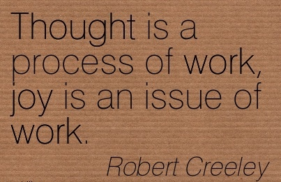 best-work-quote-by-robert-creeley-thought-is-a-process-of-work-joy-is-an-issue-of-work.jpg