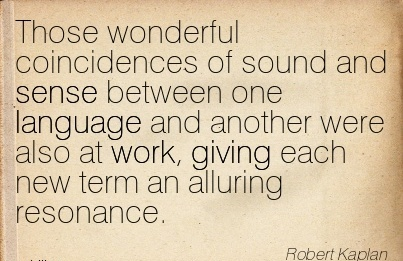 best-work-quote-by-robert-kaplan-those-wonderful-coincidences-of-sound-and-sense-between-one-language-and-another-were-also-at-work-giving-each-new-term-an-alluring-resonance.jpg