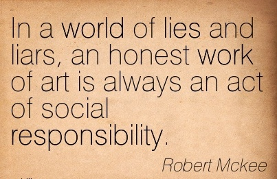 best-work-quote-by-robert-mckee-in-a-world-of-lies-and-liars-an-honest-work-of-art-is-always-an-act-of-social-responsibility.jpg
