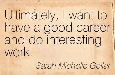 best-work-quote-by-sarah-michelle-gellar-ultimately-i-want-to-have-a-good-career-and-do-interesting-work.jpg
