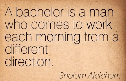 best-work-quote-by-sholom-aleichem-a-bachelor-is-a-man-who-comes-to-work-each-morning-from-a-different-direction.jpg