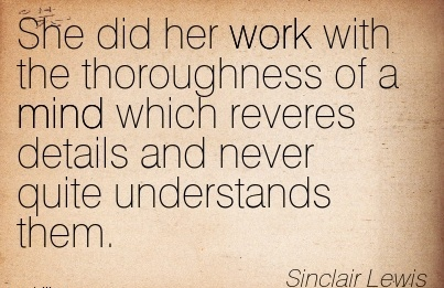 best-work-quote-by-sinclair-lewis-she-did-her-work-with-the-thoroughness-of-a-mind-which-reveres-details-and-never-quite-understands-them.jpg