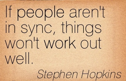 best-work-quote-by-stephen-hopkins-if-people-arent-in-sync-things-wont-work-out-well.jpg