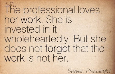 best-work-quote-by-steven-pressfield-the-professional-loves-her-work-she-is-invested-in-it-wholeheartedly-but-she-does-not-forget-that-the-work-is-not-her.jpg