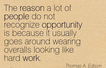 best-work-quote-by-thomas-a-edison-reason-a-lot-of-people-do-not-recognize-opportunity-is-because-it-usually-goes-around-wearing-overalls-looking-like-hard-work.jpg