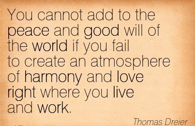 best-work-quote-by-thomas-dreier-you-cannot-add-to-the-peace-and-good-will-of-the-world-if-you-fail-to-create-an-atmosphere-of-harmony-and-love-right-where-you-live-and-work.jpg