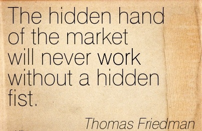 best-work-quote-by-thomas-friedman-the-hidden-hand-of-the-market-will-never-work-without-a-hidden-fist.jpg