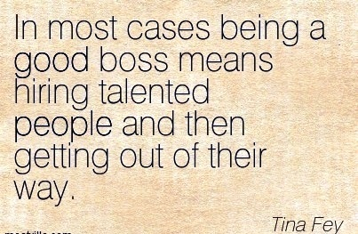 best-work-quote-by-tina-fey-in-most-cases-being-a-good-boss-means-hiring-talented-people-and-then-getting-out-of-their-way.jpg