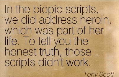 best-work-quote-by-tony-scott-in-the-biopic-scripts-we-did-address-heroin-which-was-part-of-her-life-to-tell-you-the-honest-truth-those-scripts-didnt-work.jpg