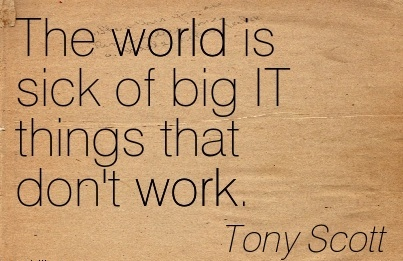 best-work-quote-by-tony-scott-the-world-is-sick-of-big-it-things-that-dont-work.jpg