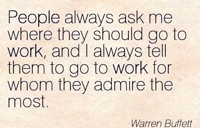 best-work-quote-by-warren-buffett-people-always-ask-me-where-they-should-go-to-work-and-i-always-tell-them-to-go-to-work-for-whom-they-admire-the-most.jpg