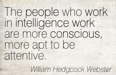 best-work-quote-by-william-hedgcock-webster-the-people-who-work-in-intelligence-work-are-more-conscious-more-apt-to-be-attentive.jpg