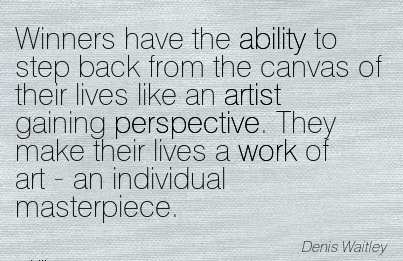 best-work-quote-dennis-waitley-winners-have-the-ability-to-step-back-from-the-canvas-of-their-lives-like-an-artist-gaining-perspective-they-make-their-lives-a-work-of-art-an-individual-masterpiec.jpg